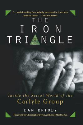 The Iron Triangle: Inside the Secret World of the Carlyle Group - Briody, Dan