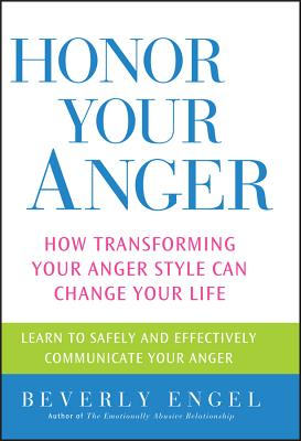 Honor Your Anger: How Transforming Your Anger Style Can Change Your Life - Engel, Beverly, Lmft
