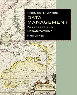 Data Management: Databases & Organizations - Watson, Richard T, and Watson, Ronald Ed