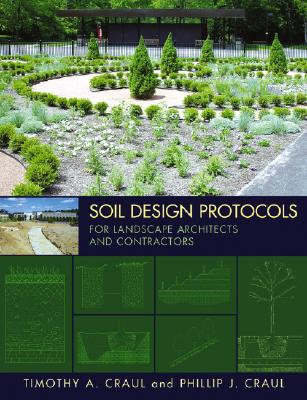 Soil Design Protocols for Landscape Architects and Contractors - Craul, Timothy A, and Craul, Phillip J