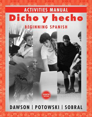 Dicho y Hecho: Beginning Spanish: Activities Manual - Dawson, Laila M, and Potowski, Kim, and Sobral, Silvia