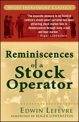 Reminiscences of a Stock Operator - Lefevre, Edwin, and Lowenstein, Roger (Foreword by)