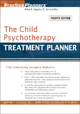 The Child Psychotherapy Treatment Planner - Jongsma, Arthur E, Jr., and Peterson, L Mark, and McInnis, William P