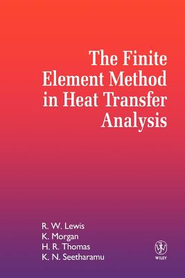The Finite Element Method in Heat Transfer Analysis - Lewis, R W, and Morgan, Ken, and Seetharamu, Kankanhalli