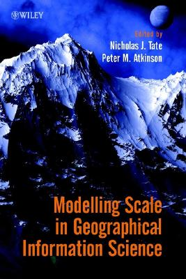 Modelling Scale in Geographical Information Science - Tate, Nicholas J (Editor), and Atkinson, Peter M (Editor)