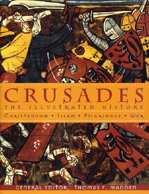 Crusades: The Illustrated History - Madden, Thomas F, Professor (Editor)