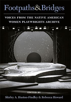 Footpaths & Bridges: Voices from the Native American Women Playwrights Archive - Huston-Findley, Shirley A (Editor), and Howard, Rebecca (Editor)