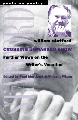 Crossing Unmarked Snow: Further Views on the Writer's Vocation - Stafford, William, and Merchant, Paul (Editor), and Wixon, Vincent (Editor)