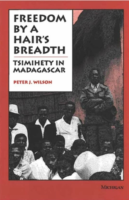 Freedom by a Hair's Breadth: Tsimihety in Madagascar - Wilson, Peter J