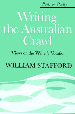Writing the Australian Crawl - Stafford, William, and Hall, Donald (Editor)