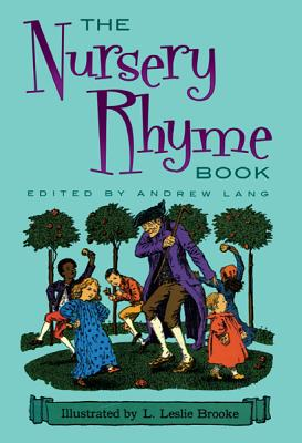 The Nursery Rhyme Book - Lang, Andrew, and Brooke, Leslie, and Brooke, L Leslie