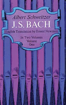 J. S. Bach, Volume One - Schweitzer, Albert, Professor, and Newman, Ernest (Translated by), and Widor, C M (Designer)
