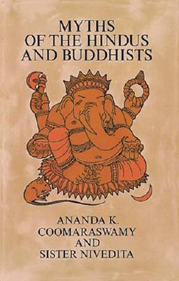 Myths of the Hindus and Buddhists - Commaraswamy, Amanda K, and Noble, Margaret Elizabeth, and Coomaraswamy, Ananda K