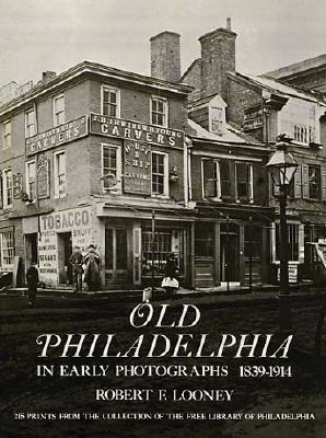 Old Philadelphia in Early Photographs 1839-1914 - Looney, Robert F, and Free Library Of Philadelphia