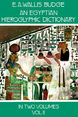An Egyptian Hieroglyphic Dictionary, Vol. 2 - Budge, E A Wallis, Professor