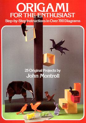 Origami for the Enthusiast - Montroll, John, and Oppenheimer, Lillian, and Origami