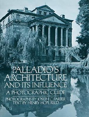 Palladio's Architecture and Its Influence: A Photographic Guide - Farber, Joseph C, and Reed, Henry Hope