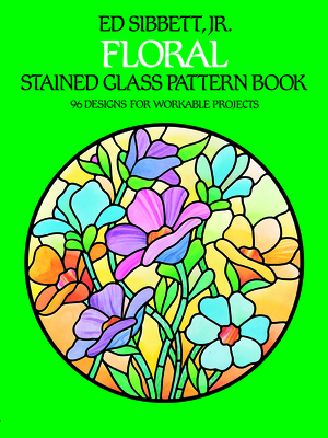 Floral Stained Glass Pattern Book - Sibbett, Ed, Jr.