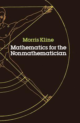 Mathematics for the Nonmathematician - Kline, Morris, and Kline