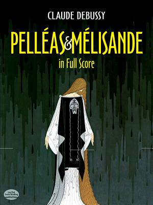 Pelleas Et Melisande in Full Score - Debussy, Claude (Composer), and Opera and Choral Scores