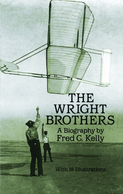 The Wright Brothers: A Biography - Kelly, Fred C