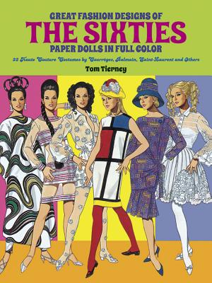 Great Fashion Designs of the Sixties Paper Dolls: 32 Haute Couture Costumes by Courreges, Balmain, Saint-Laurent and Others - Tierney, Tom