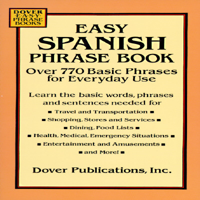 Easy Spanish Phrase Book: Over 770 Basic Phrases for Everyday Use - Dover Publications Inc, and Dover