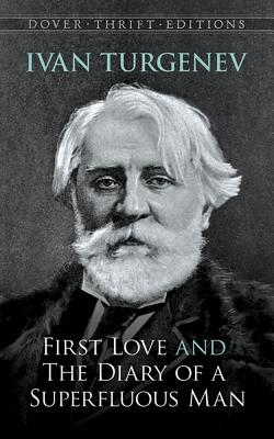 First Love and the Diary of a Superfluous Man - Turgenev, Ivan Sergeevich, and Turgenev, and Dover Thrift Editions