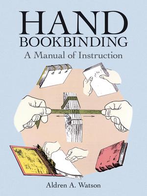 Hand Bookbinding: A Manual of Instruction - Watson, Aldren A