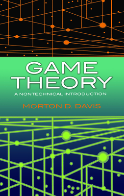 Game Theory: A Nontechnical Introduction - Davis, Morton D, and Davis, Paul K