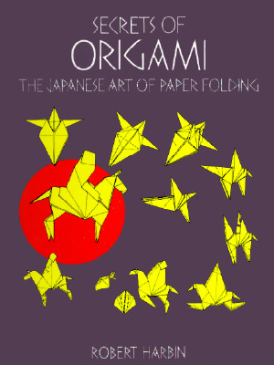 Secrets of Origami: The Japanese Art of Paper Folding - Harbin, Robert, and Origami
