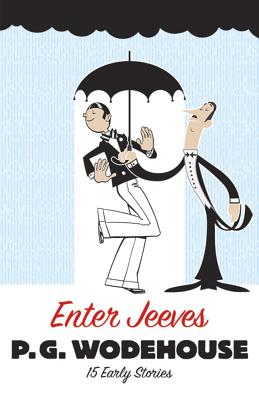 Enter Jeeves: 15 Early Stories - Wodehouse, P G
