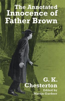The Annotated Innocence of Father Brown - Chesterton, G K, and Gardner, Martin (Editor)