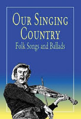 Our Singing Country: Folk Songs and Ballads - Lomax, John A (Editor), and Lomax, Alan (Compiled by), and Lomax, John Avery (Compiled by)