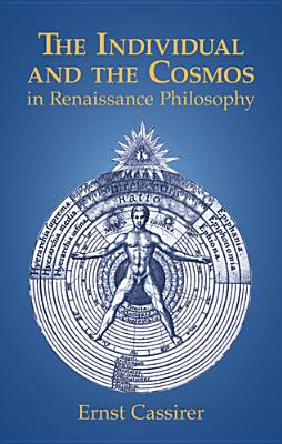 The Individual and the Cosmos in Renaissance Philosophy - Cassirer, Ernst