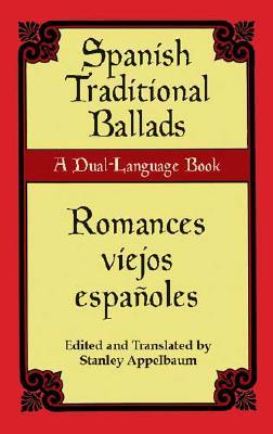Spanish Traditional Ballads/Romances Viejos Espanoles: A Dual-Language Book - Appelbaum, Stanley (Editor)