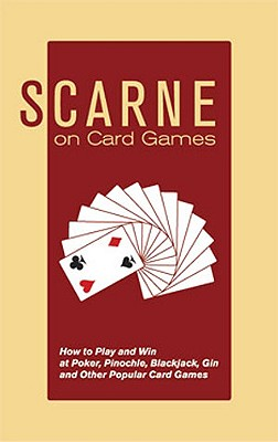 Scarne on Card Games: How to Play and Win at Poker, Pinochle, Blackjack, Gin and Other Popular Card Games - Scarne, John