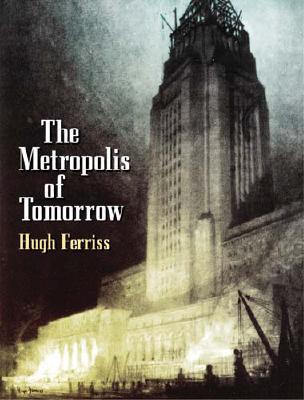 The Metropolis of Tomorrow - Ferriss, Hugh