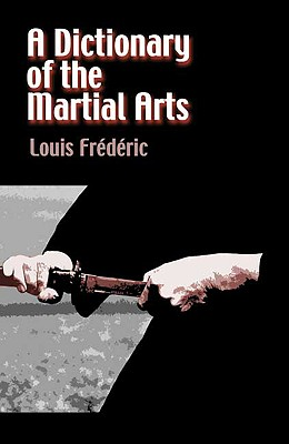 A Dictionary of the Martial Arts - Frederic, Louis, and Crompton, Paul H (Translated by)