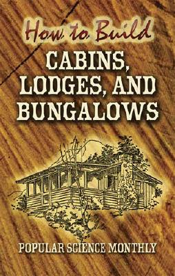 How to Build Cabins, Lodges and Bungalows - Popular Science Monthly