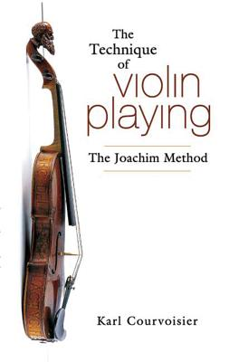 The Technique of Violin Playing: The Joachim Method - Courvoisier, Karl