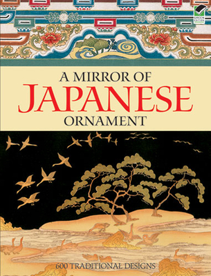 A Mirror of Japanese Ornament: 600 Traditional Designs - Dover Publications Inc (Creator)
