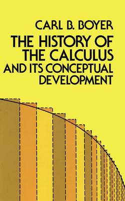 The History of the Calculus and Its Conceptual Development - Boyer, Carl B, and Mathematics