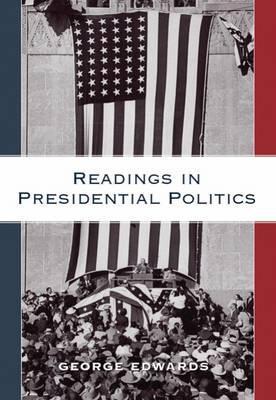 Readings in Presidential Politics - Edwards, George, Professor