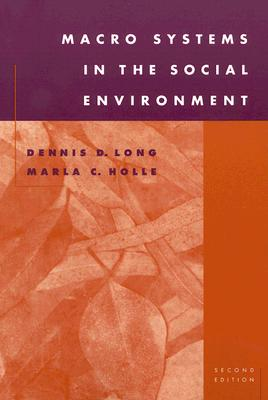 Macro Systems in the Social Environment - Long, Dennis D, and Holle, Marla C