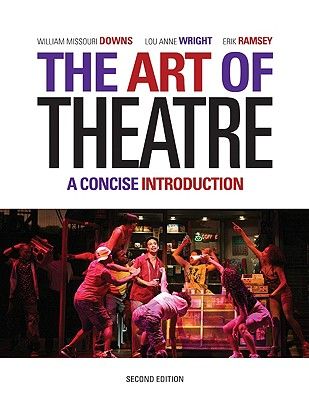 The Art of Theatre: A Concise Introduction - Downs, William Missouri, and Wright, and Ramsey, Erik