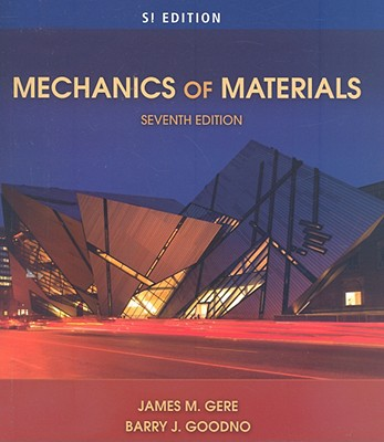 Mechanics of Materials - Gere, James M, and Goodno, Barry J