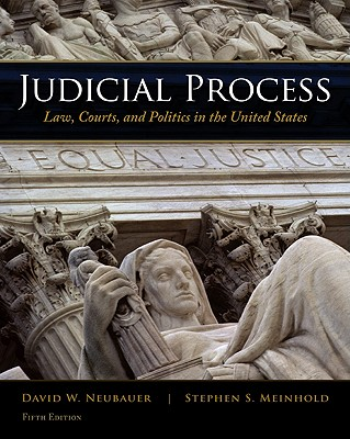 Judicial Process: Law, Courts, and Politics in the United States - Neubauer, David W, and Meinhold, Stephen S