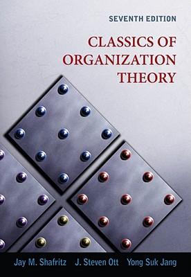 Classics of Organization Theory - Shafritz, Jay M, Jr., and Ott, J Steven, and Jang, Yong Suk