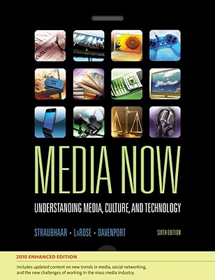 Media Now: Understanding Media, Culture, and Technology - Straubhaar, Joseph, and Larose, Robert, and Davenport, Lucinda